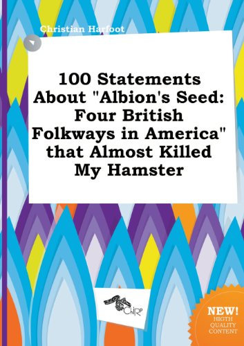 9785458804097: 100 Statements about Albion's Seed: Four British Folkways in America That Almost Killed My Hamster