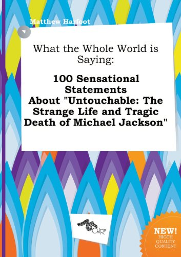 9785458804417: What the Whole World Is Saying: 100 Sensational Statements about Untouchable: The Strange Life and Tragic Death of Michael Jackson