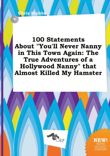 9785458818339: 100 Statements about You'll Never Nanny in This Town Again: The True Adventures of a Hollywood Nanny That Almost Killed My Hamster
