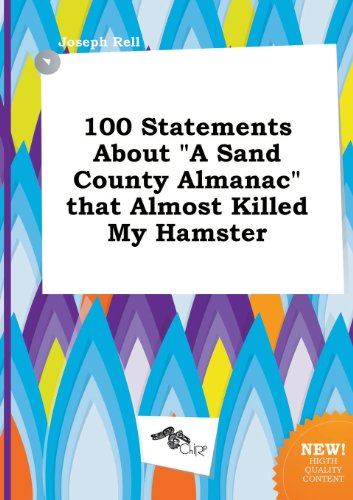 9785458819633: 100 Statements about a Sand County Almanac That Almost Killed My Hamster