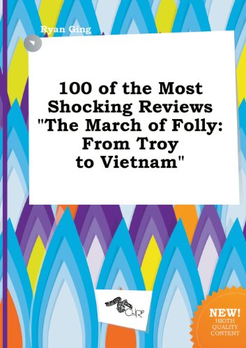 9785458821773: 100 of the Most Shocking Reviews the March of Folly: From Troy to Vietnam