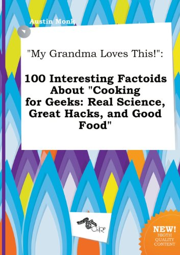 9785458822497: My Grandma Loves This!: 100 Interesting Factoids about Cooking for Geeks: Real Science, Great Hacks, and Good Food