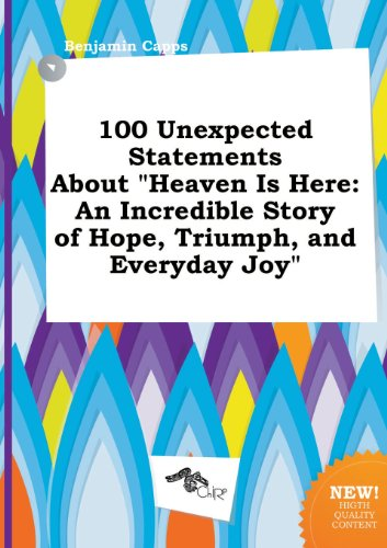 9785458827775: 100 Unexpected Statements about Heaven Is Here: An Incredible Story of Hope, Triumph, and Everyday Joy