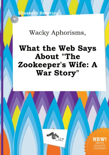9785458835527: Wacky Aphorisms, What the Web Says about the Zookeeper's Wife: A War Story