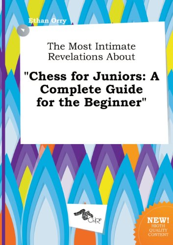 9785458838757: The Most Intimate Revelations about Chess for Juniors: A Complete Guide for the Beginner