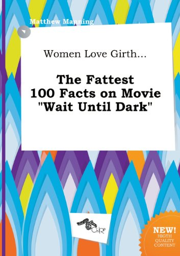 Women Love Girth... the Fattest 100 Facts on Movie Wait Until Dark (5458839846) by Manning, Matthew