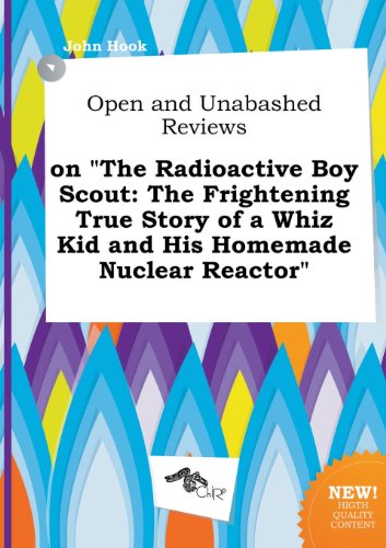 9785458843201: Open and Unabashed Reviews on the Radioactive Boy Scout: The Frightening True Story of a Whiz Kid and His Homemade Nuclear Reactor