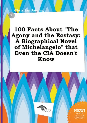 9785458853262: 100 Facts about the Agony and the Ecstasy: A Biographical Novel of Michelangelo That Even the CIA Doesn't Know