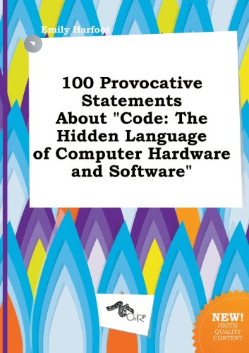 9785458853422: 100 Provocative Statements about Code: The Hidden Language of Computer Hardware and Software