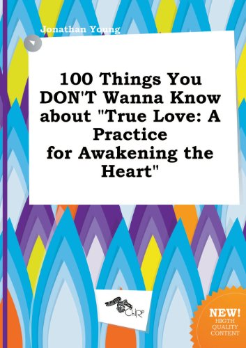 100 Things You Don't Wanna Know about True Love: A Practice for Awakening the Heart (5458856015) by Jonathan Young