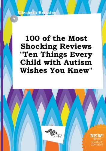 9785458856126: 100 of the Most Shocking Reviews Ten Things Every Child with Autism Wishes You Knew