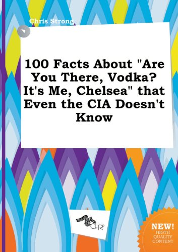 9785458857369: 100 Facts about Are You There, Vodka? It's Me, Chelsea That Even the CIA Doesn't Know