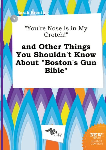 9785458858908: You're Nose Is in My Crotch! and Other Things You Shouldn't Know about Boston's Gun Bible