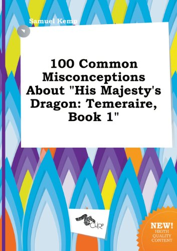 9785458858915: 100 Common Misconceptions about His Majesty's Dragon: Temeraire, Book 1