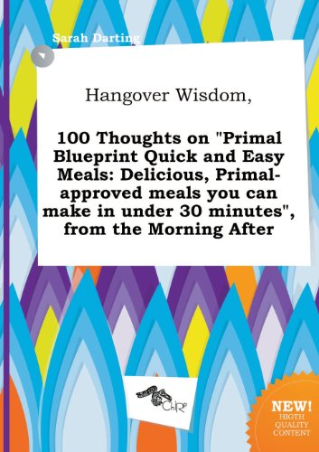 9785458860802: Hangover Wisdom, 100 Thoughts on Primal Blueprint Quick and Easy Meals: Delicious, Primal-Approved Meals You Can Make in Under 30 Minutes, from the
