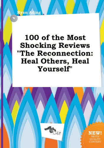 9785458860987: 100 of the Most Shocking Reviews the Reconnection: Heal Others, Heal Yourself