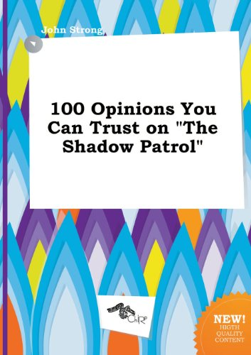 100 Opinions You Can Trust on the Shadow Patrol (5458875532) by John Strong
