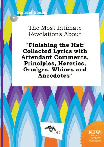 9785458879194: The Most Intimate Revelations about Finishing the Hat: Collected Lyrics with Attendant Comments, Principles, Heresies, Grudges, Whines and Anecdotes