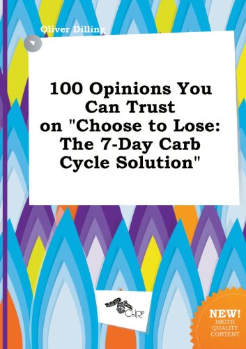 9785458892797: 100 Opinions You Can Trust on Choose to Lose: The 7-Day Carb Cycle Solution