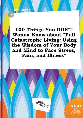 9785458893053: 100 Things You Don't Wanna Know about Full Catastrophe Living: Using the Wisdom of Your Body and Mind to Face Stress, Pain, and Illness
