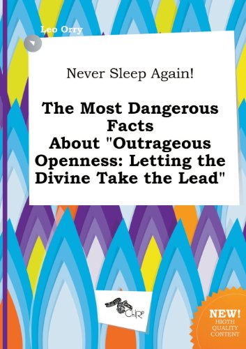 9785458896054: Never Sleep Again! the Most Dangerous Facts about Outrageous Openness: Letting the Divine Take the Lead