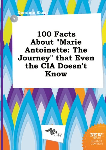 9785458908498: 100 Facts about Marie Antoinette: The Journey That Even the CIA Doesn't Know