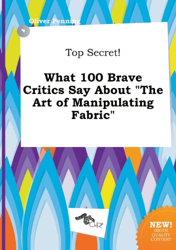9785458924825: Top Secret! What 100 Brave Critics Say about the Art of Manipulating Fabric
