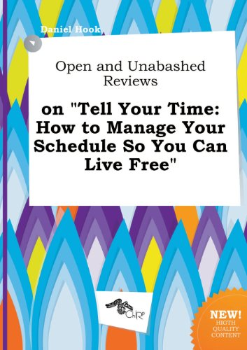 9785458936538: Open and Unabashed Reviews on Tell Your Time: How to Manage Your Schedule So You Can Live Free