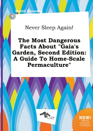 9785458936613: Never Sleep Again! the Most Dangerous Facts about Gaia's Garden, Second Edition: A Guide to Home-Scale Permaculture