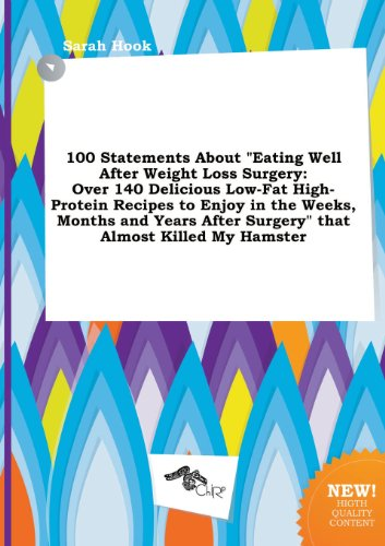 9785458937030: 100 Statements about Eating Well After Weight Loss Surgery: Over 140 Delicious Low-Fat High-Protein Recipes to Enjoy in the Weeks, Months and Years a