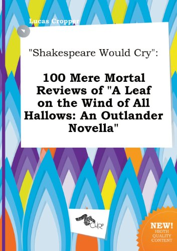 9785458944663: Shakespeare Would Cry: 100 Mere Mortal Reviews of a Leaf on the Wind of All Hallows: An Outlander Novella