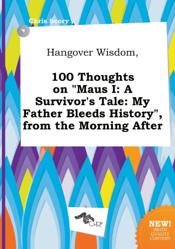 9785458972376: Hangover Wisdom, 100 Thoughts on Maus I: A Survivor's Tale: My Father Bleeds History, from the Morning After