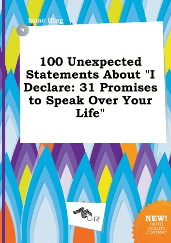 9785458975254: 100 Unexpected Statements about I Declare: 31 Promises to Speak Over Your Life