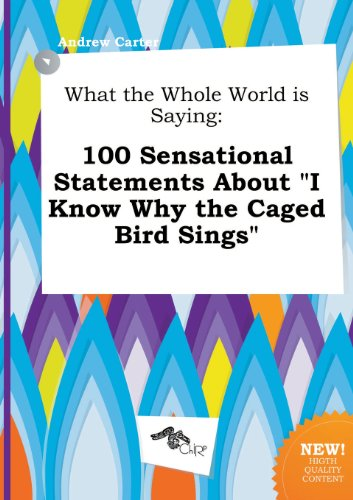 9785458984553: What the Whole World Is Saying: 100 Sensational Statements about I Know Why the Caged Bird Sings
