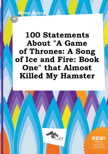 9785458999656: 100 Statements about a Game of Thrones: A Song of Ice and Fire: Book One That Almost Killed My Hamster