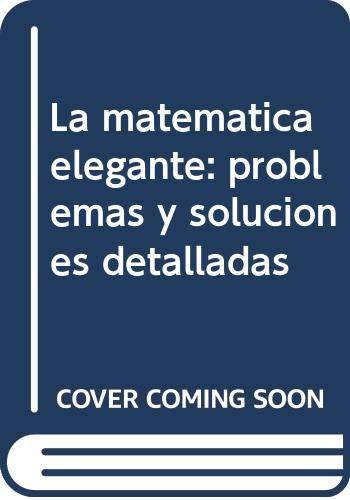 9785484009961: La matemática elegante: problemas y soluciones detalladas
