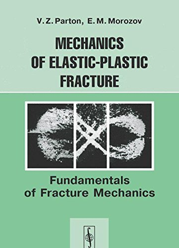 Mechanics of elastic-plastic fracture: jundamentals of fracture mechanics (Paperback)