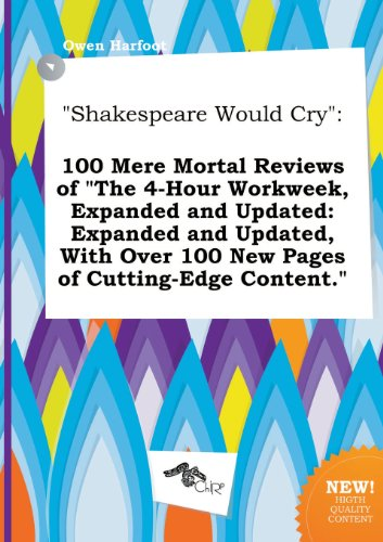 9785517006110: Shakespeare Would Cry: 100 Mere Mortal Reviews of the 4-Hour Workweek, Expanded and Updated: Expanded and Updated, with Over 100 New Pages O