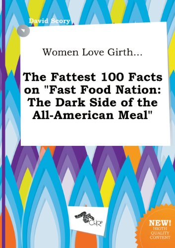 9785517007254: Women Love Girth... the Fattest 100 Facts on Fast Food Nation: The Dark Side of the All-American Meal