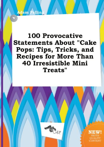 9785517011589: 100 Provocative Statements about Cake Pops: Tips, Tricks, and Recipes for More Than 40 Irresistible Mini Treats