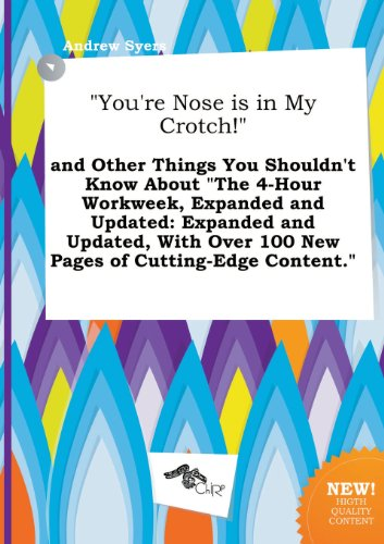 9785517012449: You're Nose Is in My Crotch! and Other Things You Shouldn't Know about the 4-Hour Workweek, Expanded and Updated: Expanded and Updated, with Over 1