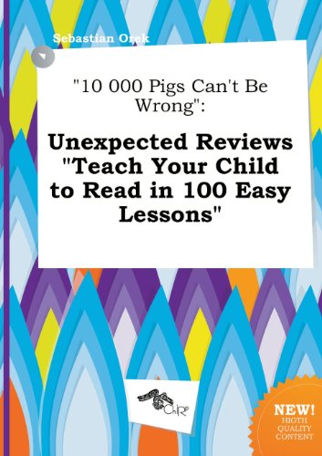 9785517017802: 10 000 Pigs Can't Be Wrong: Unexpected Reviews Teach Your Child to Read in 100 Easy Lessons