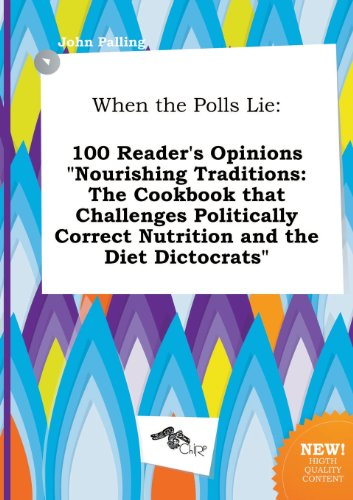 9785517020598: When the Polls Lie: 100 Reader's Opinions Nourishing Traditions: The Cookbook That Challenges Politically Correct Nutrition and the Diet