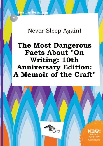 9785517021038: Never Sleep Again! the Most Dangerous Facts about on Writing: 10th Anniversary Edition: A Memoir of the Craft
