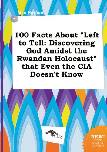 9785517029959: 100 Facts about Left to Tell: Discovering God Amidst the Rwandan Holocaust That Even the CIA Doesn't Know