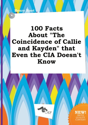 100 Facts about the Coincidence of Callie and Kayden That Even the CIA Doesn't Know (9785517030061) by Henry Root