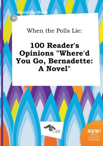 9785517032331: When the Polls Lie: 100 Reader's Opinions Where'd You Go, Bernadette: A Novel