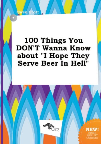 9785517036568: 100 Things You Don't Wanna Know about I Hope They Serve Beer in Hell