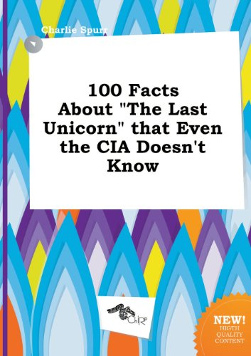 9785517038272: 100 Facts about the Last Unicorn That Even the CIA Doesn't Know