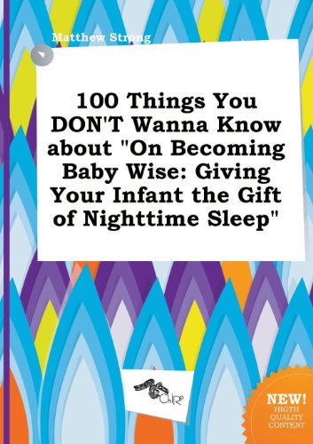 9785517040381: 100 Things You Don't Wanna Know about on Becoming Baby Wise: Giving Your Infant the Gift of Nighttime Sleep